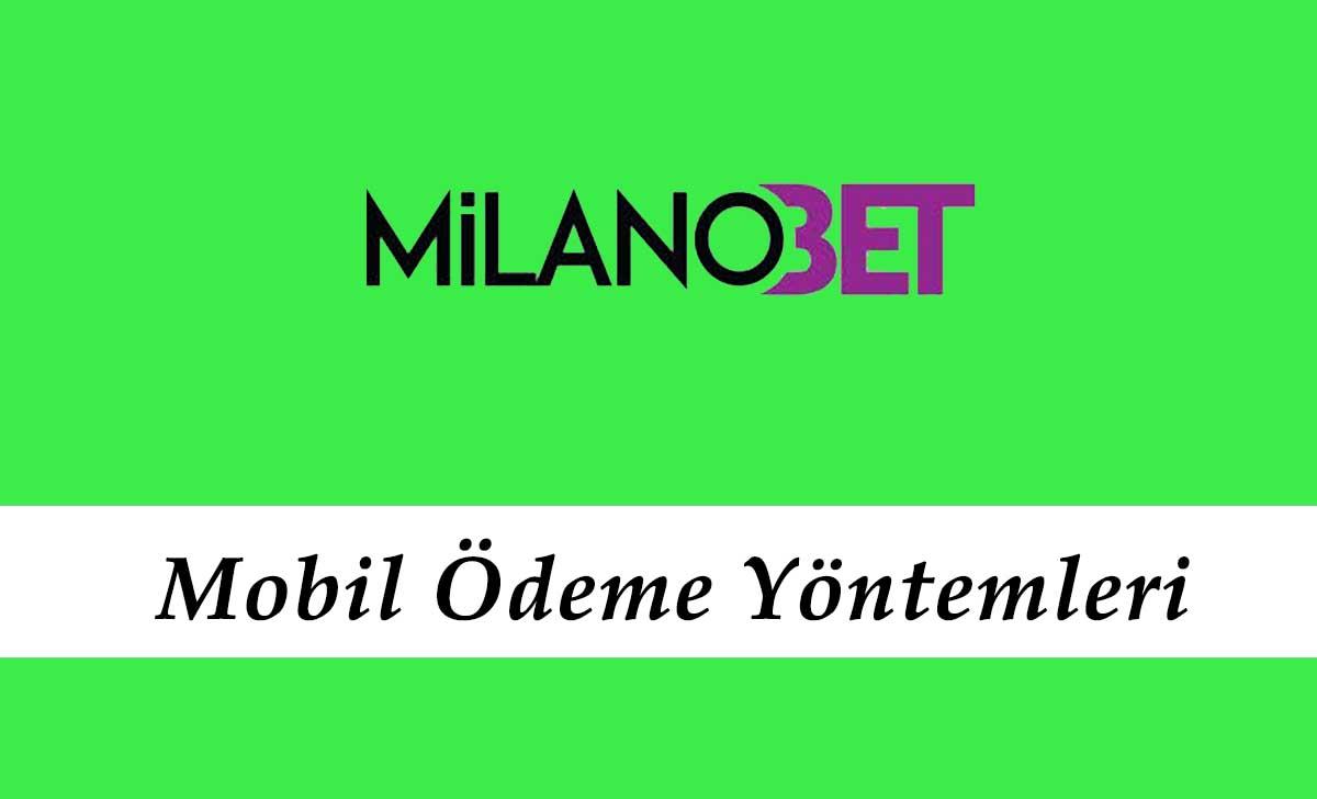 Milanobet Mobil Ödeme Yöntemleri